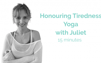 Honouring Tiredness Yoga with Juliet 15 Minutes