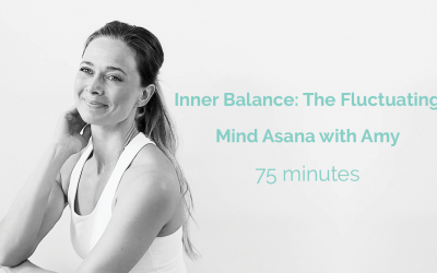 Inner Balance: The Fluctuating Mind Asana with Amy 75 Minutes
